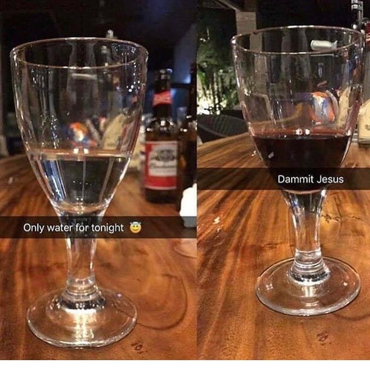 "Funny meme of someone on Snapchat saying ""only water for tonight"" and then another snap saying ""dammit jesus"" because the glass became full of wine."