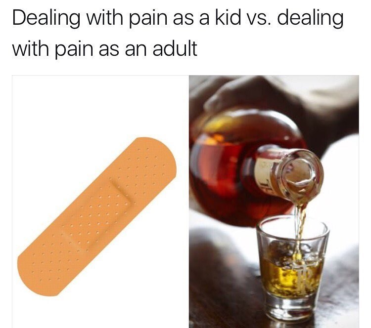 Funny meme about dealing with pain as a kid (band-aid) and as an adult (alcohol).