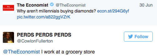Text - 30 Jun The Economist @TheEconomist The Econumist Why aren't millennials buying diamonds? econ.st/294G6yf pic.twitter.com/a822ggVZrK PERDS PERDS PERDS Follow @CowlonFullerton @TheEconomist I work at a grocery store