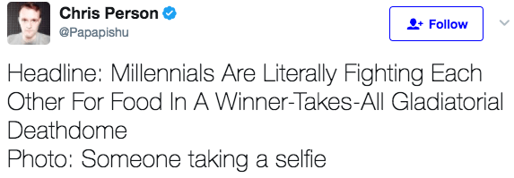 Text - Chris Person Follow + @Papapishu Headline: Millennials Are Literally Fighting Each Other For Food In A Winner-Takes-All Gladiatorial Deathdome Photo: Someone taking a selfie
