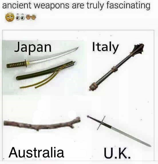 Funny meme about ancient weapons, Australia's is a stick.