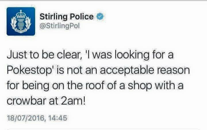 Text - Stirling Police @StirlingPol Just to be clear, 'I was looking for a Pokestop' is not an acceptable reason for being on the roof of a shop with a crowbar at 2am! 18/07/2016, 14:45