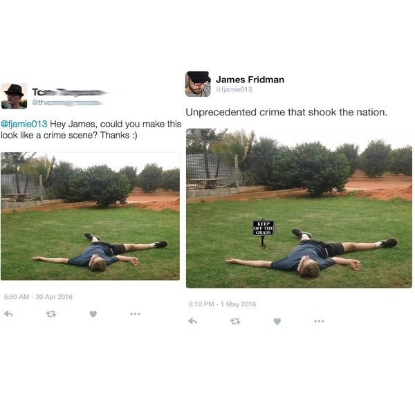 Man passed out on the grass asks to make it look like a crime scene, so James ads a STAY OFF THE GRASS sign next to him.