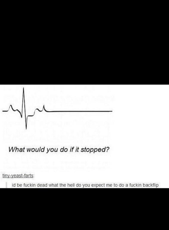 Picture of flatlining heartbeat with sassy comment saying, obviously the person is dead.