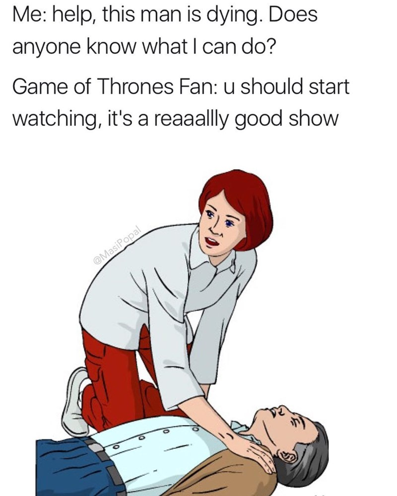 Funny meme about how Game of Thrones fans will ignore any situation to talk about how great of a show it is.