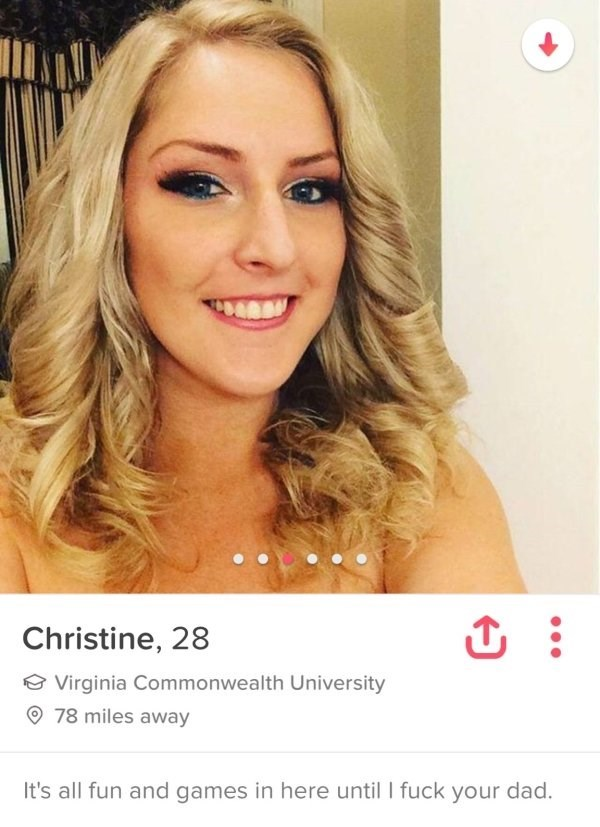Girl from Virginia who says on her tinder profile that it is all fun and games until she sleeps with your dad.