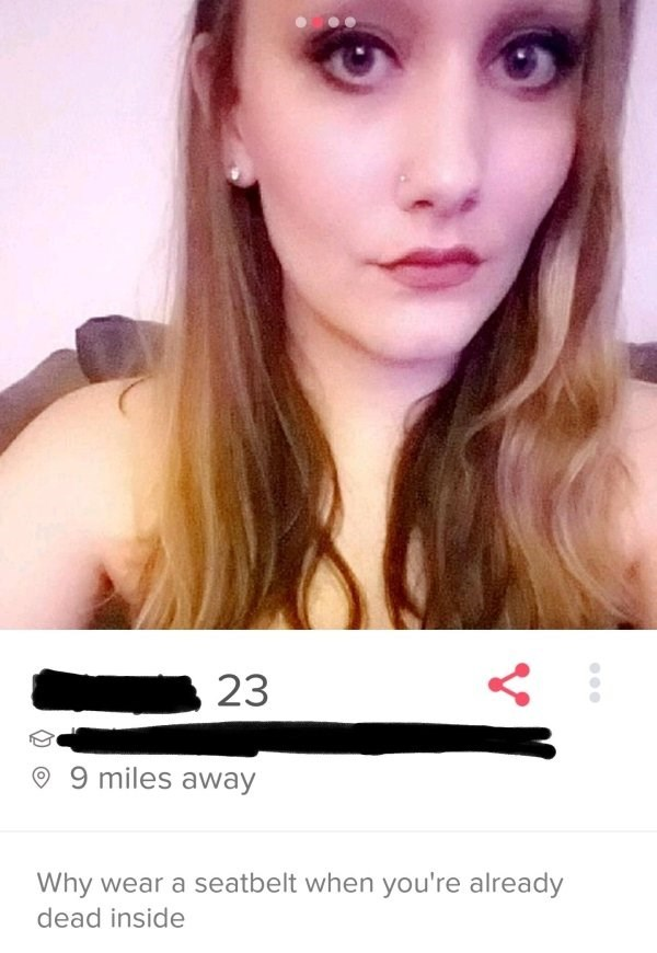 Dark tinder profile of girl who questions why wear a seatbelt if you are already dead inside.