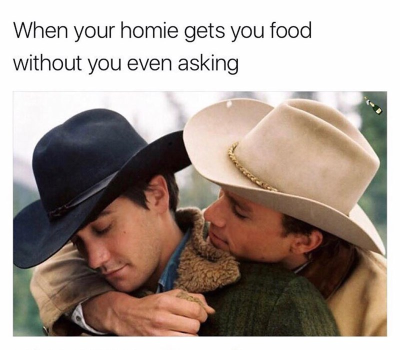 Funny meme with brokeback mountain about when your friend gets you food without even asking.