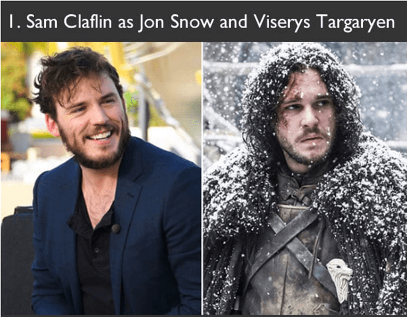 Meme about Sam Claflin auditioned for the roles of Jon Snow and also Viserys Targaryen in Game of Thrones