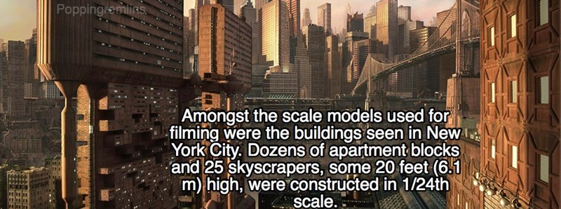 Text - Poppingremlirs Amongst the scale models used for filming were the buildings seen in New York City. Dozens of apartment blocks and 25 skyscrapers, some 20 feet (6.1 m) high, were constructed in 1/24th scale.