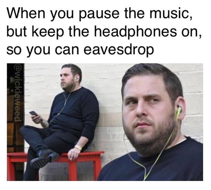 Funny meme about when you're listening to music but you take out one earphone so you can eavesdrop, photo of jonah hill.