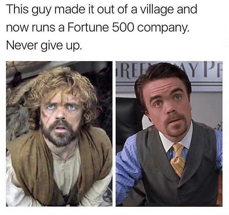 Funny meme of Peter Dinklage as Tyrion Lannister on one side, then as a man in a suit on the other side, saying he left a village and works with a fortune 500 company - anything is possible, don't give up.