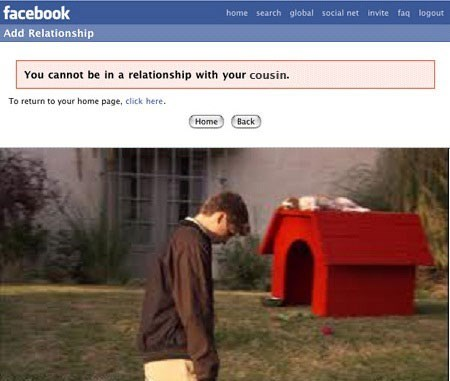 Product - facebook home search global social net invite faq logout Add Relationship You cannot be in a relationship with your cousin. To return to your home page, click here. Back Home