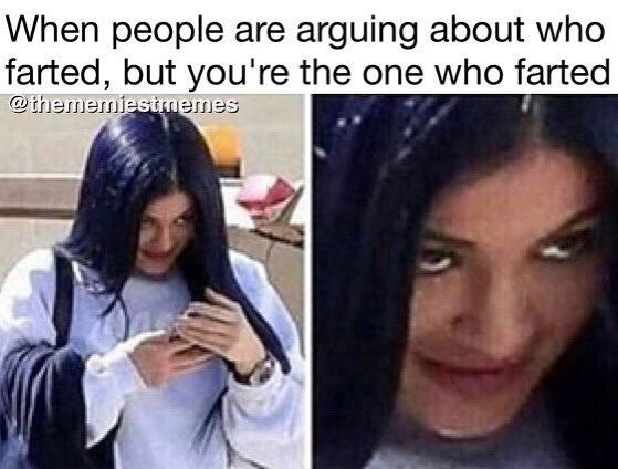 Funny meme with a picture of Kylie Jenner talking about when people are fighting over who farted but you're the one who farted.