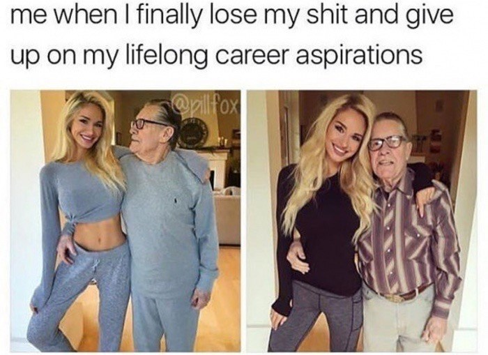 Funny meme about when you just give up on your career aspirations, hot girl with much older husband.