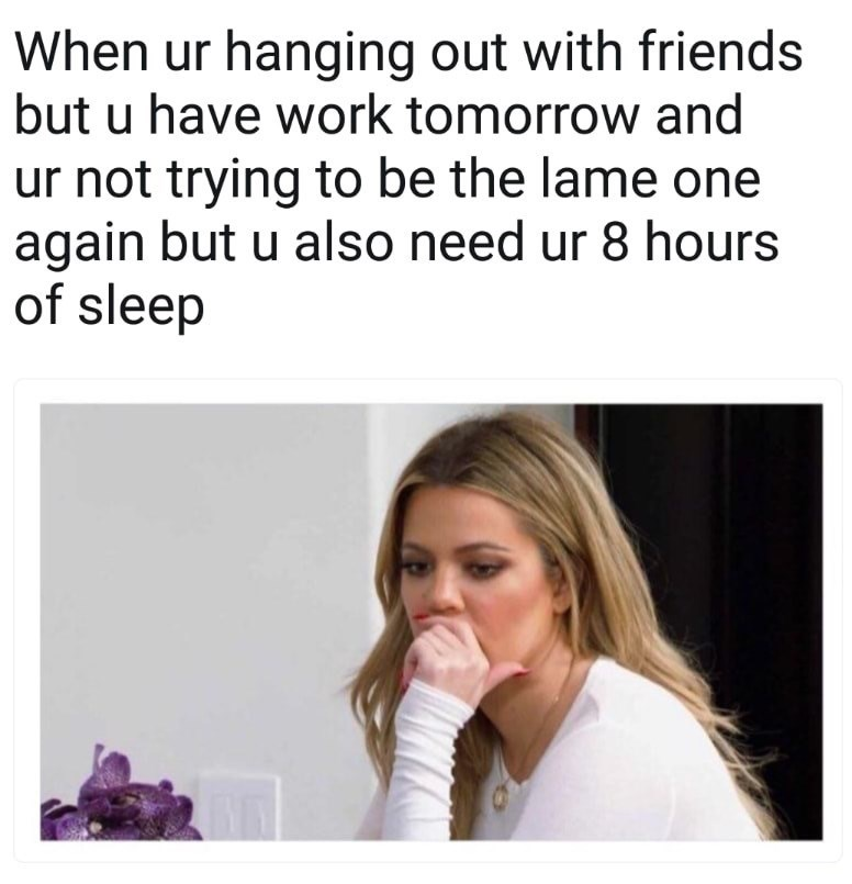 Meme about hanging out with friends but you have work tomorrow and don't want to be the lame one again