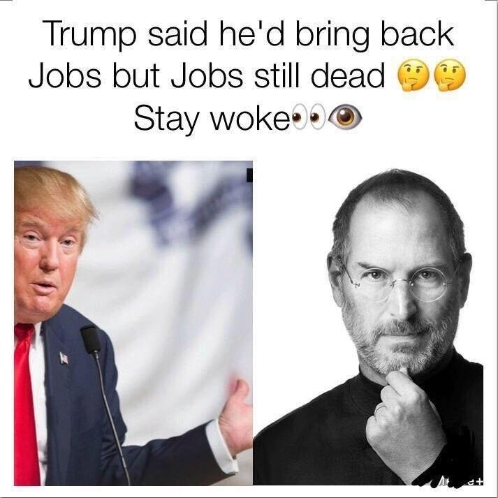 Meme saying Trump promised he would bring back Jobs, but Steve Jobs is still dead.