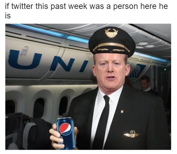 If twitter this past week was a person, Sean Spicer pilot on United holding a Pepsi can