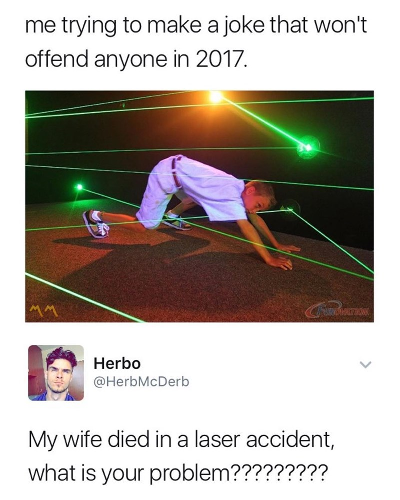 Funny meme describing how hard it is to make a joke that wont offend someone, laser field, someone responds that their wife died in a laser accident.