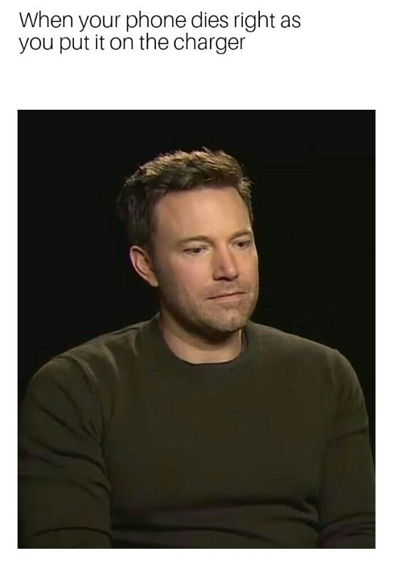 sad Ben Affleck meme about how it feels when your phone dies right as you put in on the charger