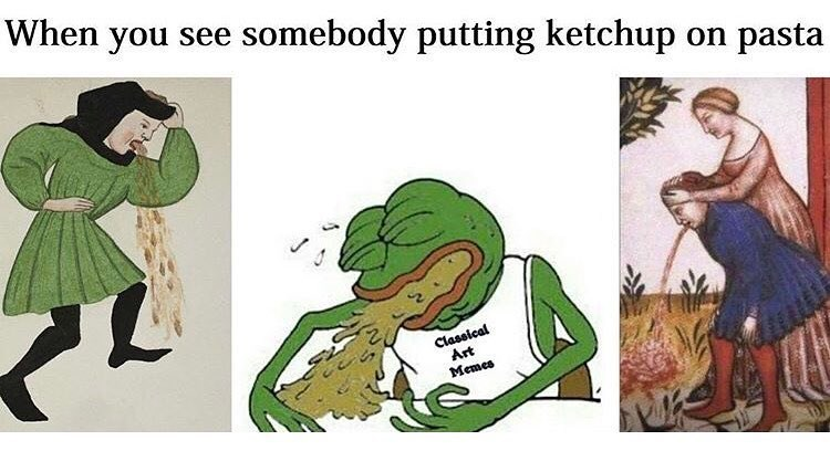 All sorts of classical memes vomiting as an example of how it feels when you see somebody putting ketchup on pasta