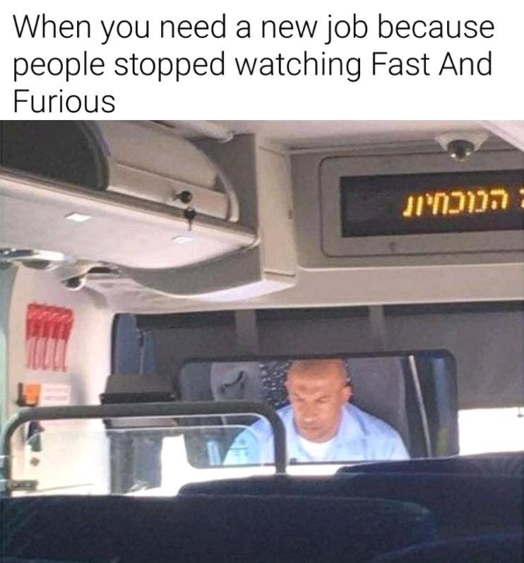 Funny meme of bald Israeli bus driver with caption joking that Vin Diesel needed to find a new joby because people stopped watching fast and furious.