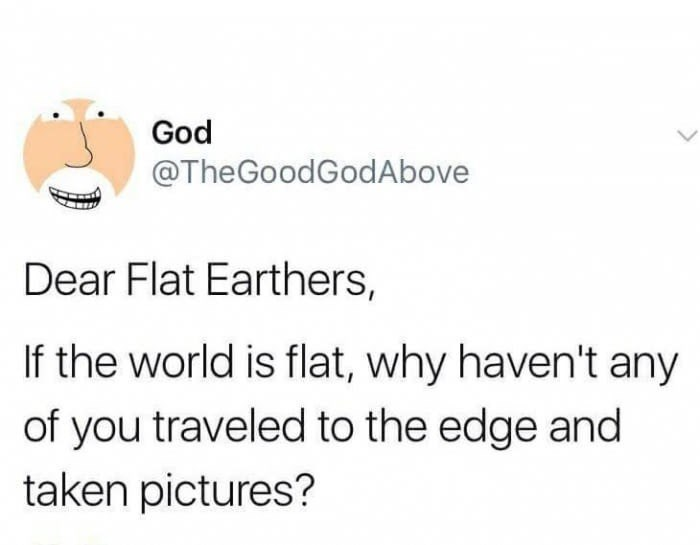 Tweet by God poking fun at Flat Earthers as to why they haven't traveled to the edge and taken pictures.