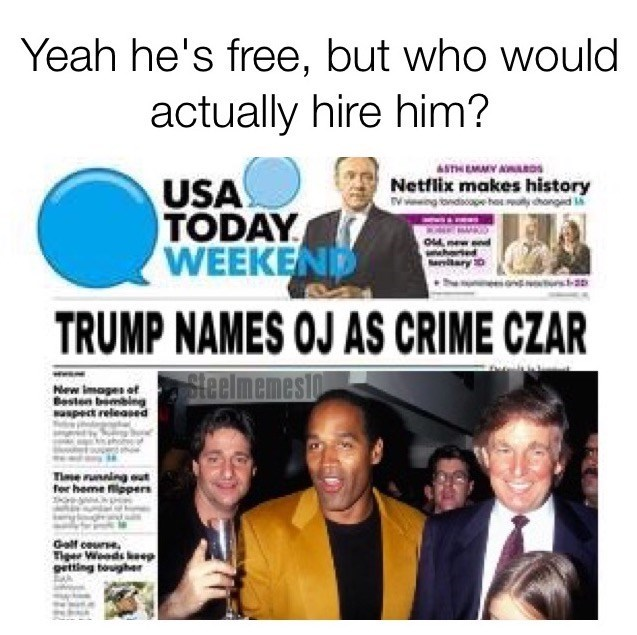 Meme about how OJ is free, but who would hire him? With joke that jump makes him Crime Czar