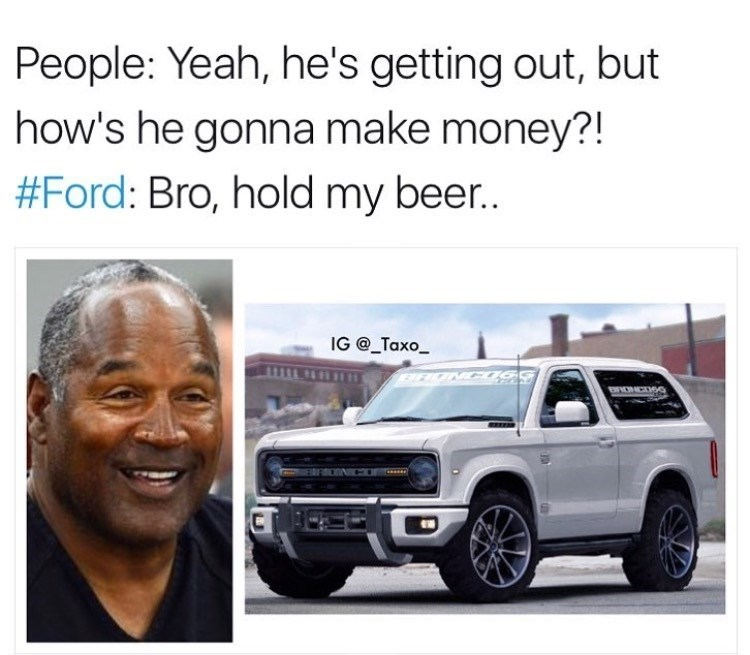 Meme asking how OJ will make money now that he is free with pic of the new Ford Bronco