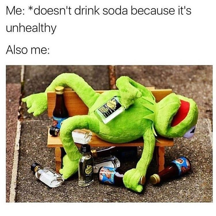 Funny meme about not drinking soda to be healthy but still binge drinking alcohol.