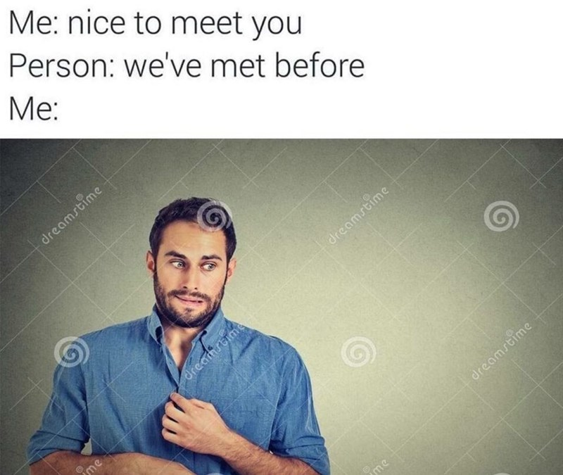 Meme about meeting someone for the first time the second time.