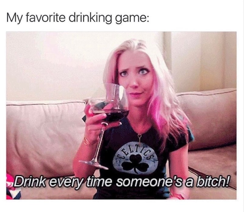 Funny drinking game meme about drinking every time someone is a bitch.