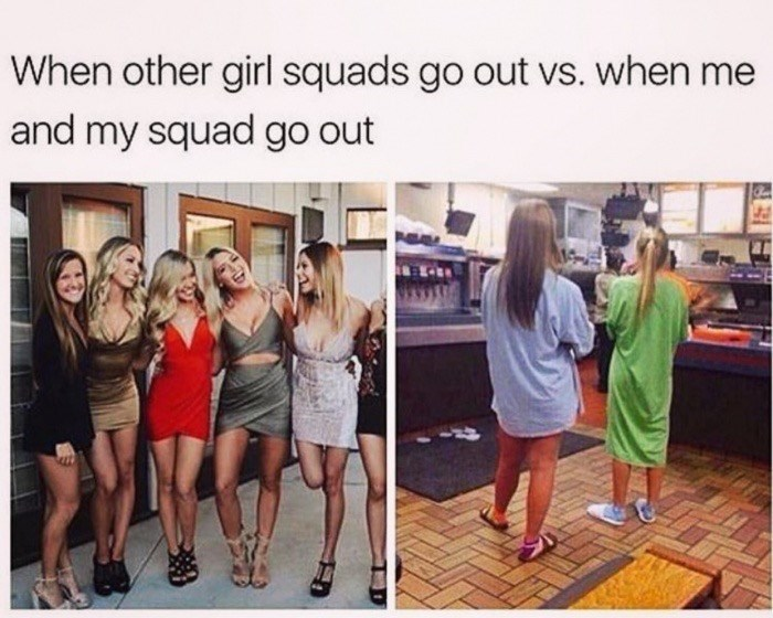 Text - When other girl squads go out vs. when me and my squad go out