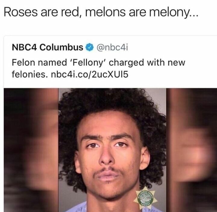 Face - Roses are red, melons are melony... NBC4 Columbus@nbc4i Felon named 'Fellony' charged with new felonies. nbc4i.co/2ucXUI5
