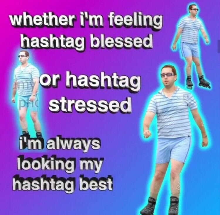 Meme of glowing rollerblader that looks his hashtag best no matter if is is hashtag blessed of hashtag stresse