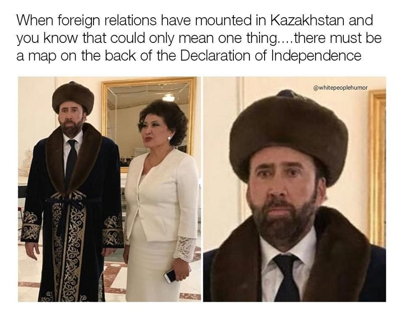 Funny meme about nicolas cage in National tresure - he's in classic kazahistan garb.