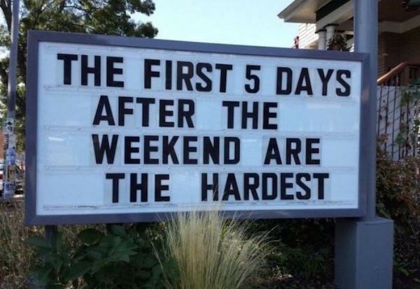 Sign saying the first 5 days after the weekend are the hardest