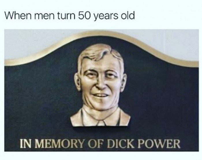 Meme of a sign in memory of Dick Power as how it feels when men turn 50 years old.