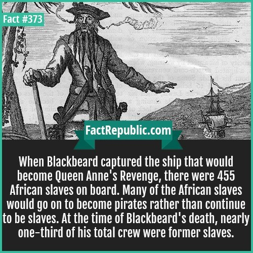 Fun fact about Blackbeard and how he freed slaves to become pirates.