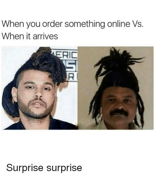 Hair - When you order something online Vs. When it arrives ERIC Surprise surprise