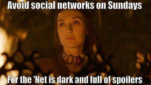 Game of Thrones Melisandre meme about how you need to avoid Social Media on Sundays, as the net is dark and full of spoilers