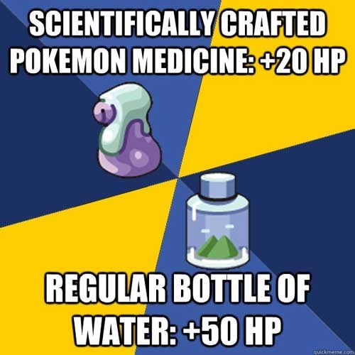 Water - SCIENTIFICALLY CRAFTED POKEMON MEDICINE+20 HP REGULAR BOTTLE OF WATER: +50 HP quickmeme.com
