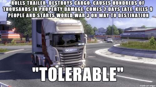 "Motor vehicle - ROLLS TRAILER, DESTROYS CARGO, CAUSES HUNDREDS OF THOUSANDS IN PROPERTY DAMAGE, COMES 2 DAYS LATE, KILLS 9 PEOPLE AND STARTS WORLD WAR 30N WAY TO DESTINATION SCAN ""TOLERABLE"" made on imgur"