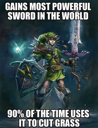 Action-adventure game - GAINS MOST POWERFUL SWORD IN THE WORLD 90% OF THE TIMEUSES IT TO CUT GRASS