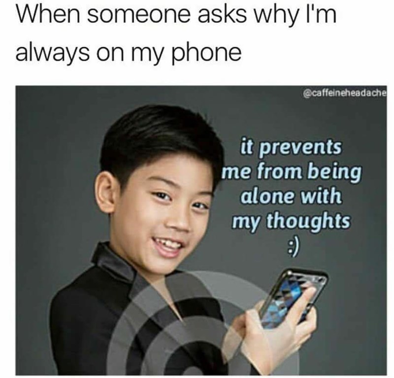 Funny meme about using your phone to distract yourself from your own thoughts.