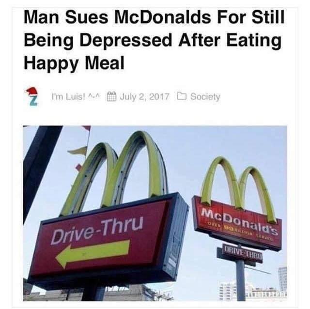 Funny meme about man suing McDonalds when he's still depressed after happy meal.