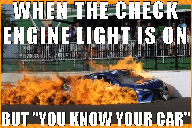 Funny meme about the Engine Light and people who claim to know their car with pic of racecar on fire.