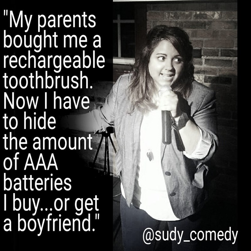 """Text - """"My parents boúght me a rechargeable toothbrush. Now I have to hide the amount of AAA batteries I buy...or get a bóyfrieñd."""" @sudy_comedy"""