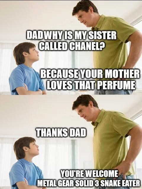 Font - DADWHYIS MYSISTER CALLED CHANEL? BECAUSE YOUR MOTHER LOVES THAT PERFUME THANKS DAD YOU'RE WELCOME METALGEAR SOLID3 SNAKE EATER