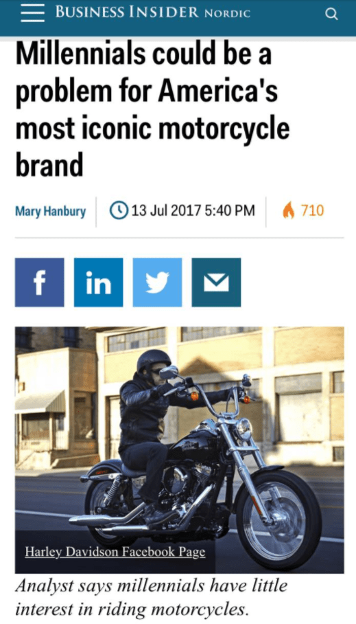 Motor vehicle - BUSINESS INSIDER NORDIC Millennials could be a problem for America's most iconic motorcycle brand 710 O13 Jul 2017 5:40 PM Mary Hanbury f in Harley Davidson Facebook Page Analyst says millennials have little interest in riding motorcycles
